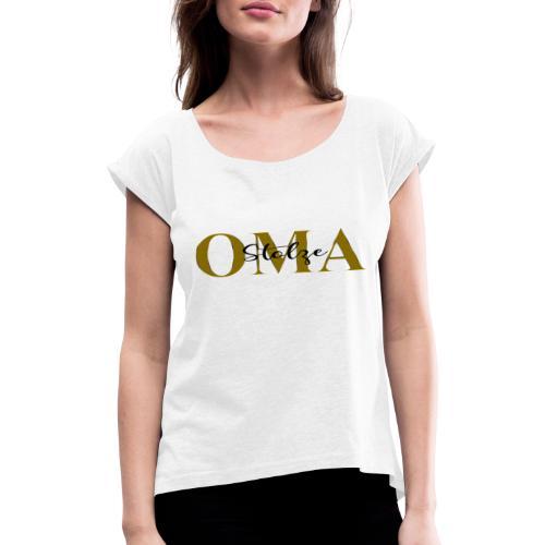 Stolze Oma Geschenk Muttertag - Frauen T-Shirt mit gerollten Ärmeln
