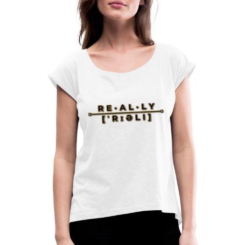really slogan - Frauen T-Shirt mit gerollten Ärmeln
