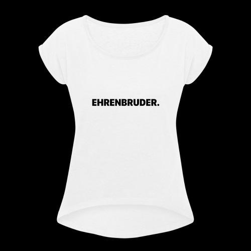 EHRENBRUDER-Black - Frauen T-Shirt mit gerollten Ärmeln