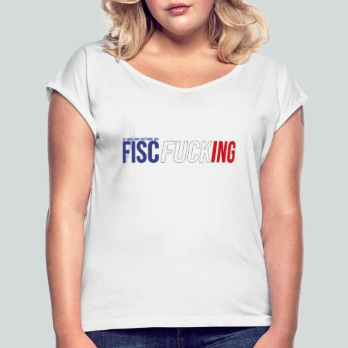 Je suis une victime du FISCfucking... - T-shirt à manches retroussées Femme