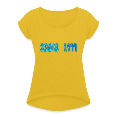 Since 1999 - Naisten T-paita, jossa rullatut hihat