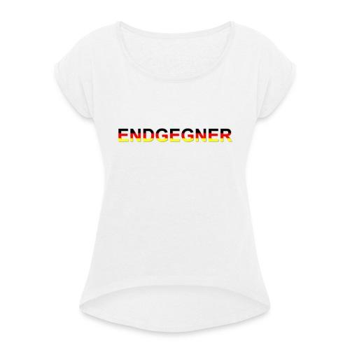 ENDGEGNER - Frauen T-Shirt mit gerollten Ärmeln