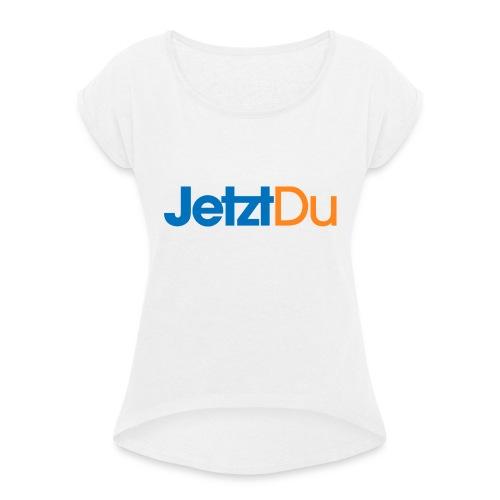 JetztDuLogo ArtWork2 - Frauen T-Shirt mit gerollten Ärmeln