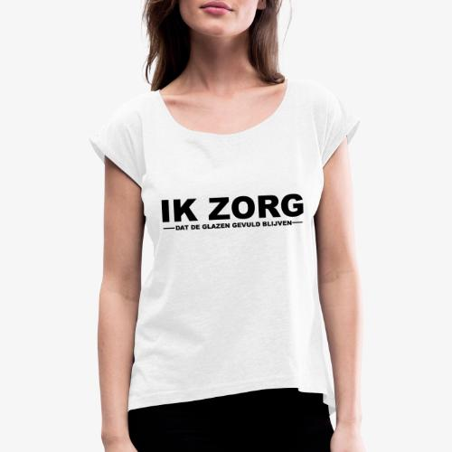 IK ZORG - Vrouwen T-shirt met opgerolde mouwen