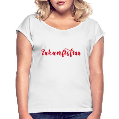 Zukunftsfrau - Frauen T-Shirt mit gerollten Ärmeln