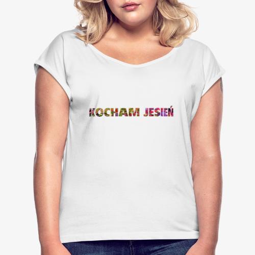 kocham jesień - Koszulka damska z lekko podwiniętymi rękawami
