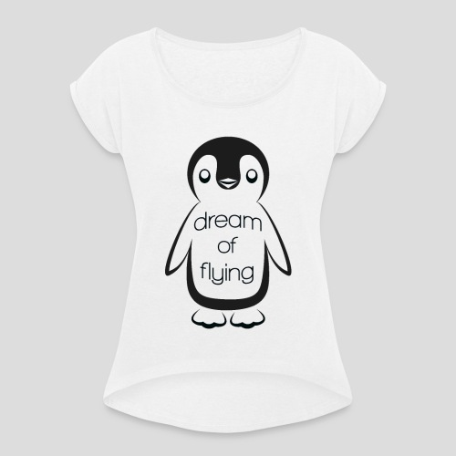Dream of Flying Pinguin - Women's T-Shirt with rolled up sleeves