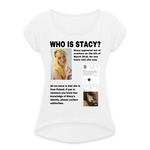 WHO IS STACY? - Women's T-Shirt with rolled up sleeves
