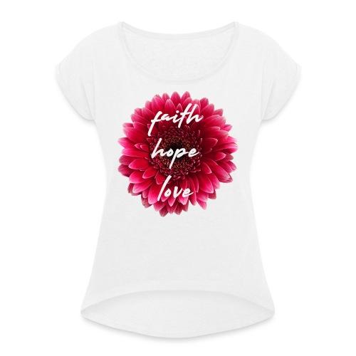 faith love hope 0PD22 - Frauen T-Shirt mit gerollten Ärmeln