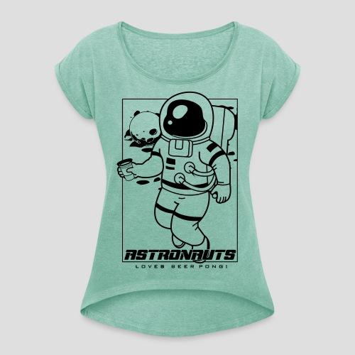 Astronauts loves Beerpong - Frauen T-Shirt mit gerollten Ärmeln