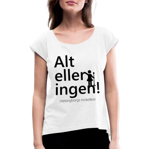 Alt eller ingen - T-shirt med upprullade ärmar dam