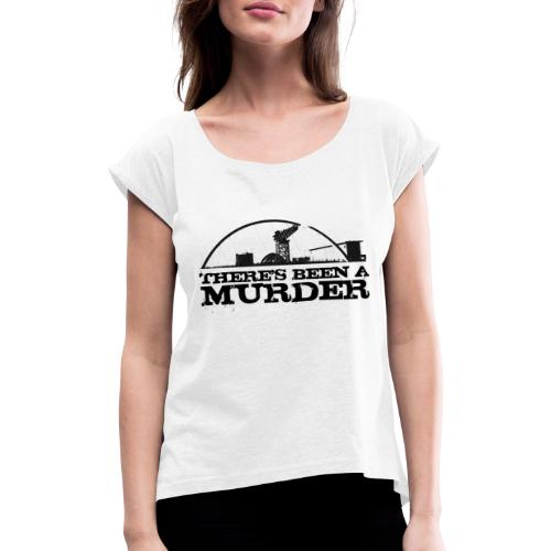There s Been A Murder - Women's T-Shirt with rolled up sleeves