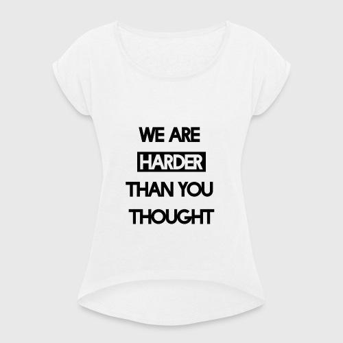 We Are Harder (Black) - Frauen T-Shirt mit gerollten Ärmeln