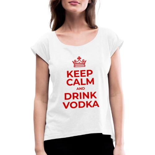 Keep calm and drink vodka (Rot) - Frauen T-Shirt mit gerollten Ärmeln