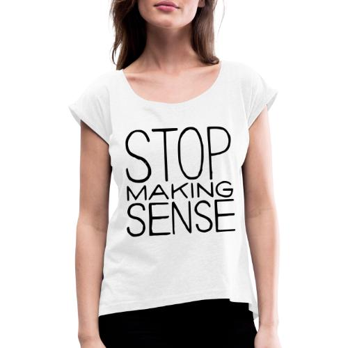 Stop Making Sense - Women's T-Shirt with rolled up sleeves