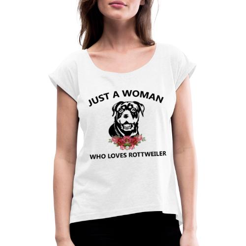 Just a Woman who loves rottweiler Dog shirt - Women's T-Shirt with rolled up sleeves