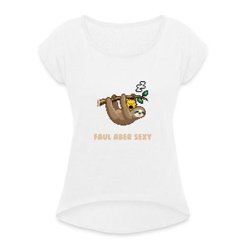 Faul Aber Sexy - Frauen T-Shirt mit gerollten Ärmeln