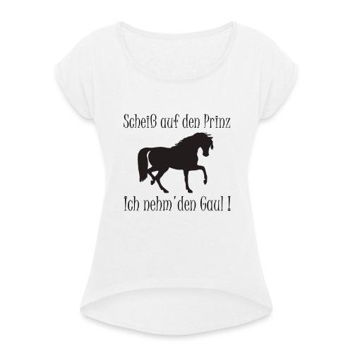 Ich nehm den Gaul - Frauen T-Shirt mit gerollten Ärmeln