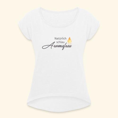 Aromafrau - Frauen T-Shirt mit gerollten Ärmeln