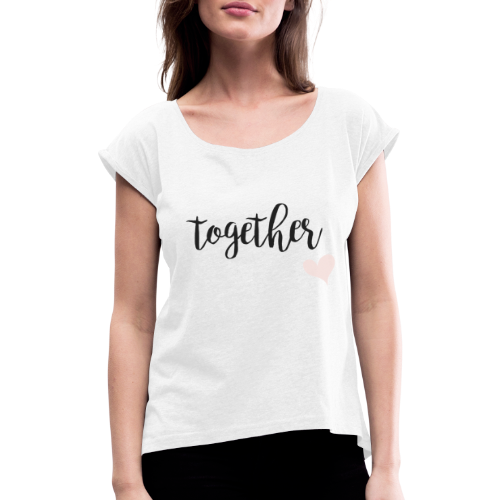 Forever ... together - Frauen T-Shirt mit gerollten Ärmeln