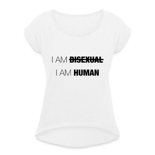 I AM BISEXUAL - I AM HUMAN - Women's T-Shirt with rolled up sleeves
