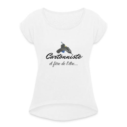 cartonniste et fière de l'être - T-shirt à manches retroussées Femme