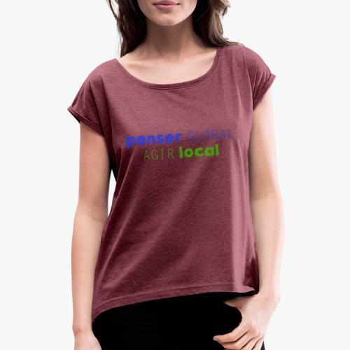 Penser global agir local - T-shirt à manches retroussées Femme
