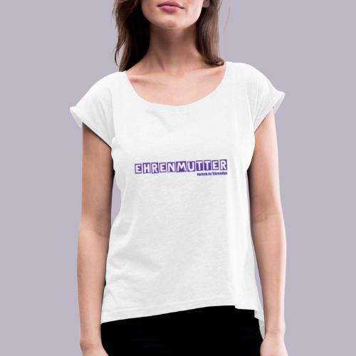 EhrenMutter - Frauen T-Shirt mit gerollten Ärmeln
