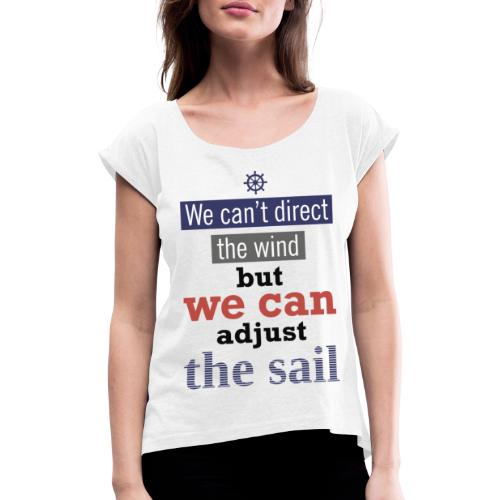 ًًWe can adjust sail - Women's T-Shirt with rolled up sleeves