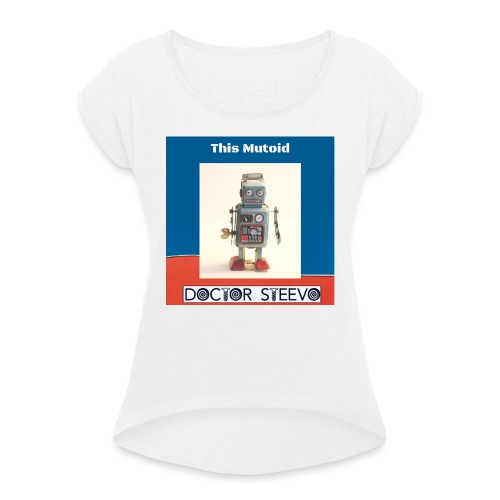 This Mutoid - Doctor Steevo - Women's T-Shirt with rolled up sleeves