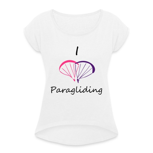 I Love Paragliding V2 - Women's T-Shirt with rolled up sleeves