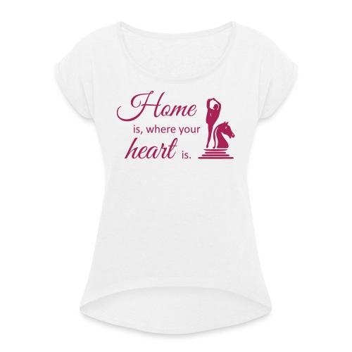Homeiswhereyourheartis EDITION - Frauen T-Shirt mit gerollten Ärmeln