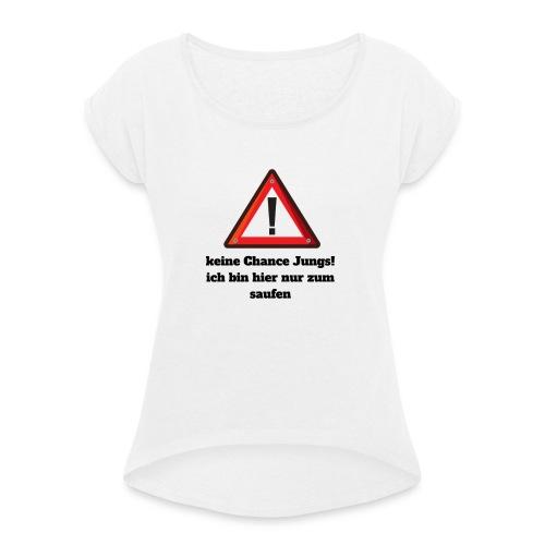 keine Chance Jungs - Frauen T-Shirt mit gerollten Ärmeln