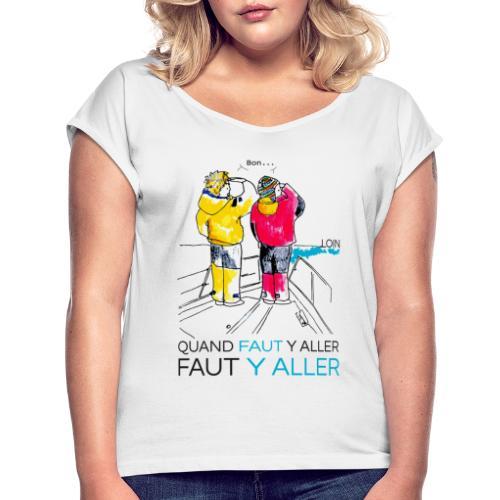 QUAND FAUT Y ALLER - T-shirt à manches retroussées Femme