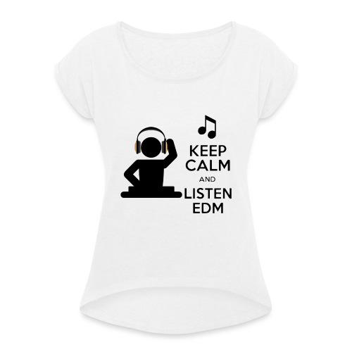 keep calm and listen edm - Women's T-Shirt with rolled up sleeves
