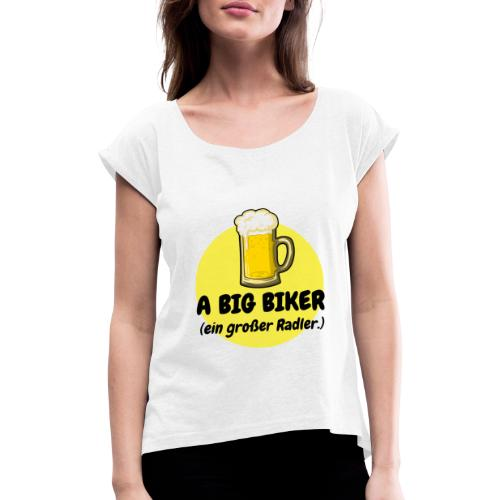A big biker - Frauen T-Shirt mit gerollten Ärmeln