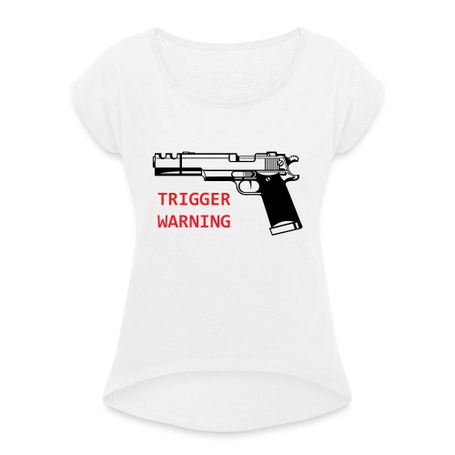Anti-Snowflake Trigger Warning Collection - Women's T-Shirt with rolled up sleeves