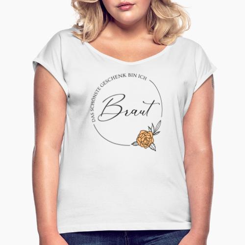 Braut - Das schönste Geschenk - Women's T-Shirt with rolled up sleeves