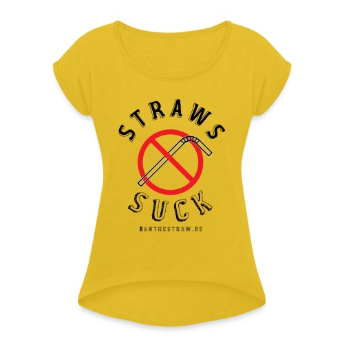 Straws Suck Classic - Women's T-Shirt with rolled up sleeves