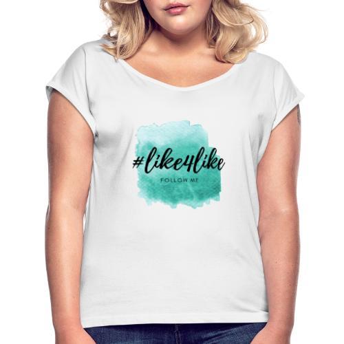 like4like Hashtag Instagram - Frauen T-Shirt mit gerollten Ärmeln