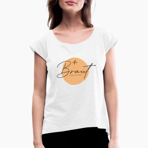 Braut - glücklich & schön - Women's T-Shirt with rolled up sleeves