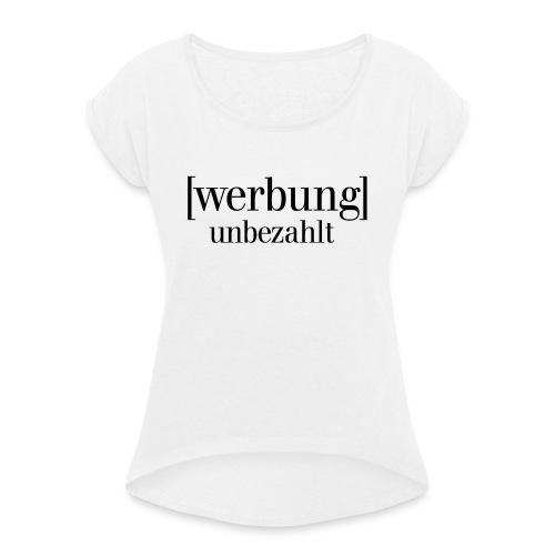 Werbung Unbezahlt - Endstation Influencer - Frauen T-Shirt mit gerollten Ärmeln