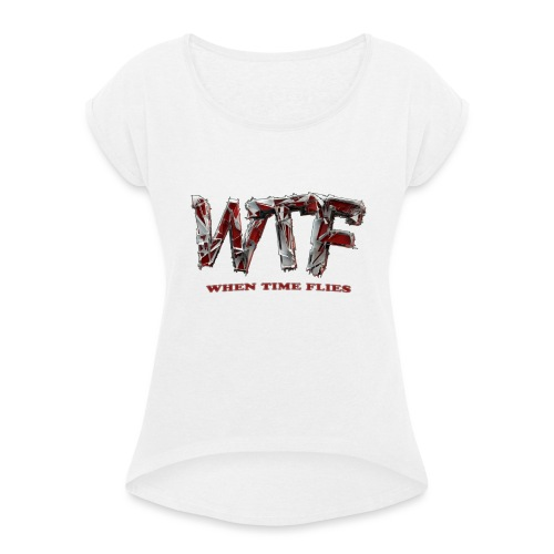 WTF (when time flies) - Women's T-Shirt with rolled up sleeves