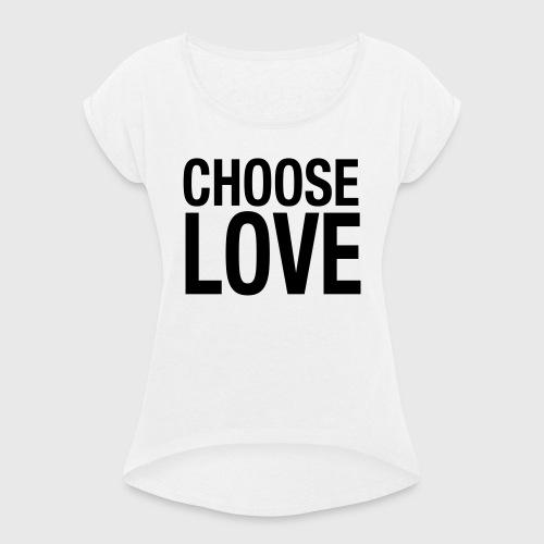 CHOOSE LOVE - Frauen T-Shirt mit gerollten Ärmeln