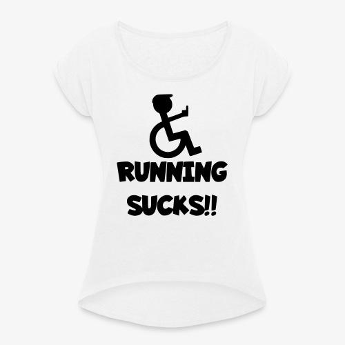 Rolstoel gebruikers haten rennen - Vrouwen T-shirt met opgerolde mouwen