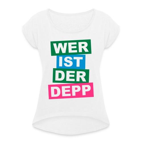 Wer ist der Depp - Balken - Frauen T-Shirt mit gerollten Ärmeln