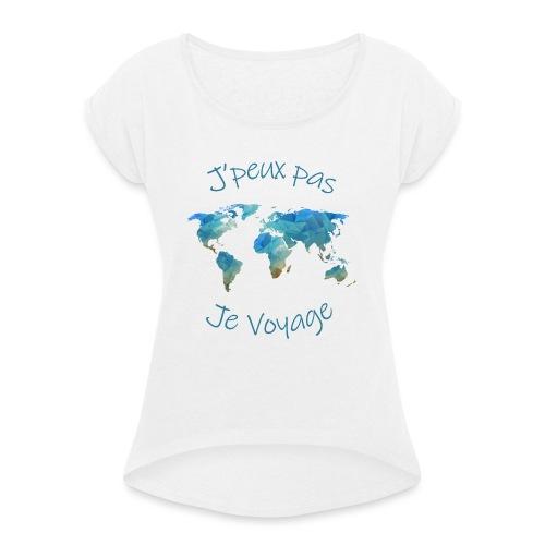 J'peux pas ! Je voyage ! - T-shirt à manches retroussées Femme