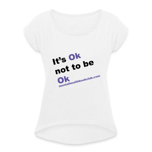 It s okay not to be okay - Women's T-Shirt with rolled up sleeves