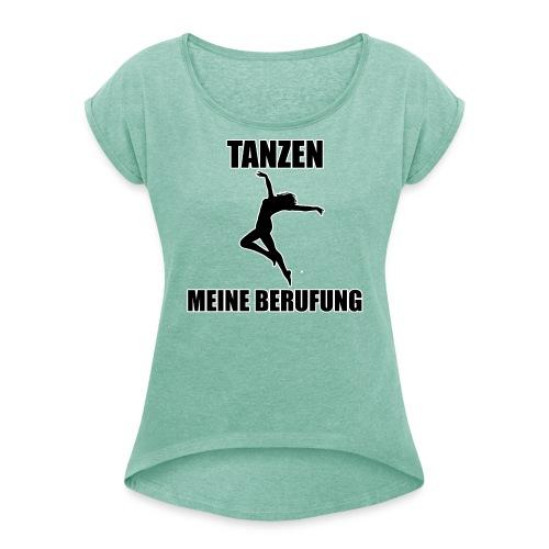 MEINE BERUFUNG Tanzen - Frauen T-Shirt mit gerollten Ärmeln