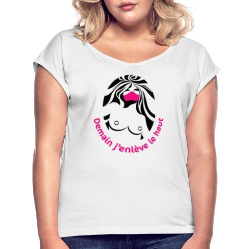 Demain j'enlève le haut - T-shirt à manches retroussées Femme
